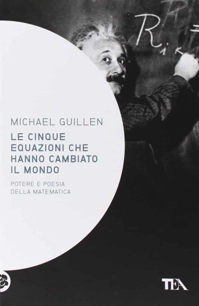 Le 5 equazioni che hanno cambiato il mondo diMichael Guillen