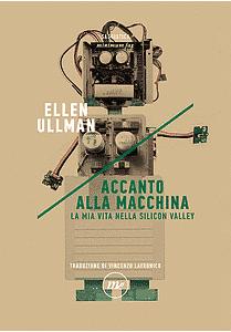 Copertina del libro di Ellen Ullman: Accanto alla macchina